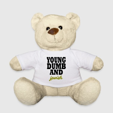 young dumb and jewish - Teddy Bear