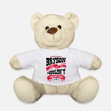 Bryson bryson name thing you wouldnt understand - Teddy Bear