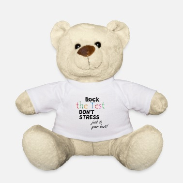 Rock Rock the test, do not stress, just do your best - Teddy Bear