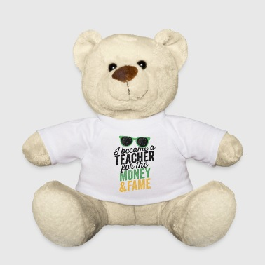 Teaching I Became A Teacher For The Money And Fame TShirt - Teddy Bear