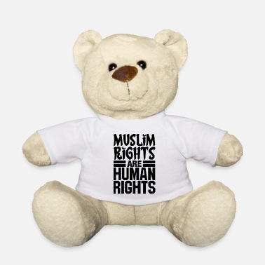 Human Rights Muslim Rights Are Human Rights - Teddy Bear