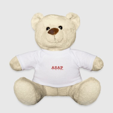 asap - as soon as possible - Teddy Bear