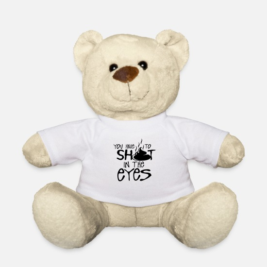 Quote Teddy Bear Toys - you have to shit in the eyes quote - Teddy Bear white