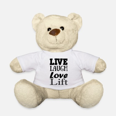 Live,laugh,love, lift - Teddy Bear