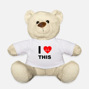I Love I love this - I love that - Teddy Bear