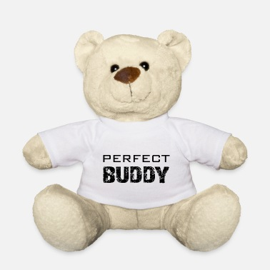Buddy Perfect Buddy | Best buddy | friend - Teddy Bear