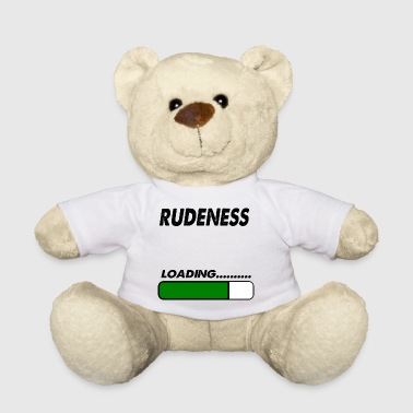 rudeness loading - Teddy Bear
