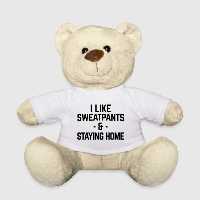 Sweatpants & Staying Home Funny Quote - Teddy Bear