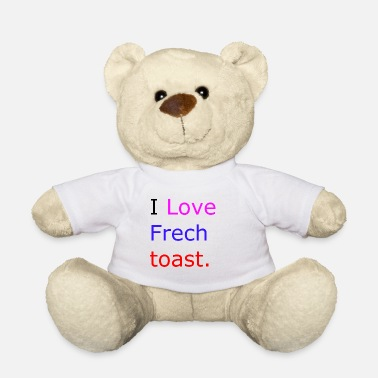 I Love i love french toast - Nounours