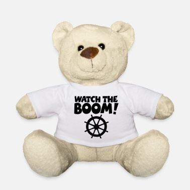 Sailing WATCH THE BOOM - Sail Sailing Sailor - Teddy Bear