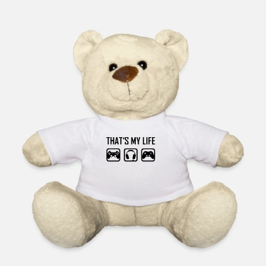 This is my life - Gaming Video Games Gamer Game - Teddy Bear