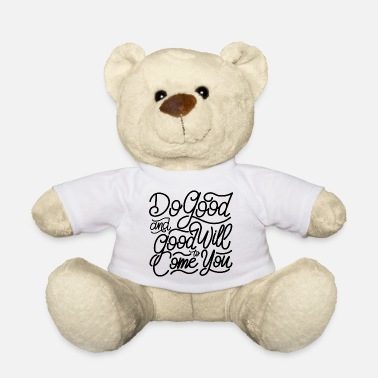 Do-gooder do good and will good to come you - Teddybär