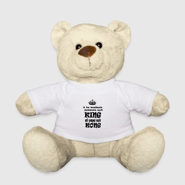 At home mom is KING and daddy is KONG - Teddy Bear