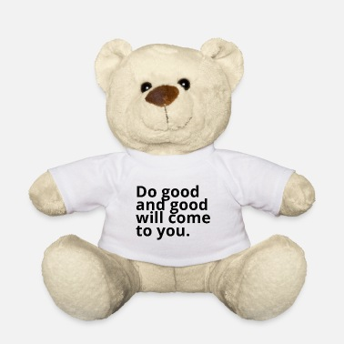 Do-gooder Do good and good will come to you - Teddybär