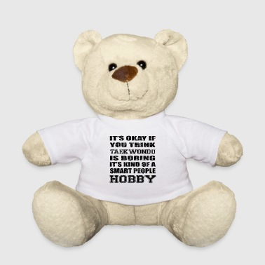 BORING SMART PEOPLE HOBBY GIFT TAEKWONDO - Teddy Bear
