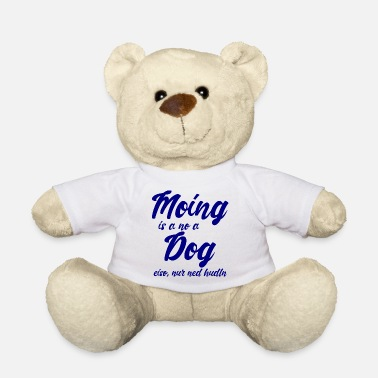 Slow Moing is a no a dog - blue - Teddy Bear