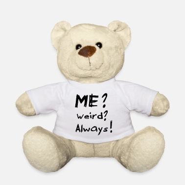 Weird Me Weird Always - Teddybeer