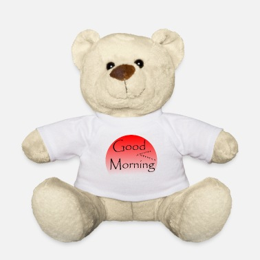 Morning good Morning - Teddy Bear