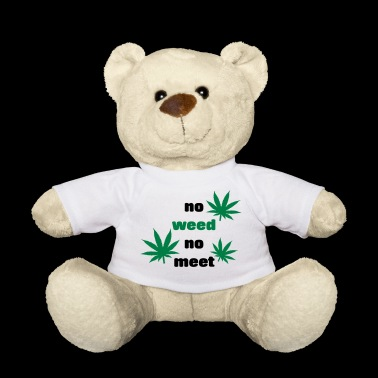 No Weed No meeting gift idea grass kiffen - Teddy Bear