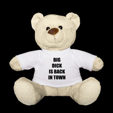 BIG DICK IS BACK IN TOWN - Teddy Bear