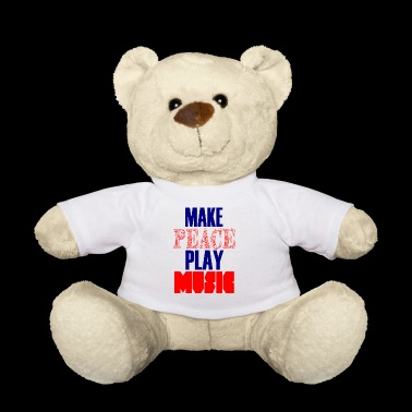 make peace play music - Teddy Bear