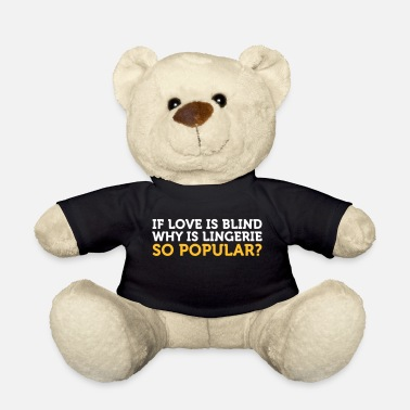 Dirty Sayings Underwear Love Is Blind? Why Is Lingerie So Popular? - Teddy Bear