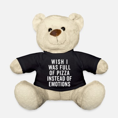 Funny Full Of Pizza Funny Quote - Teddy Bear