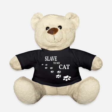 Slaves Cats Gift - Slave to my cat - Teddy Bear