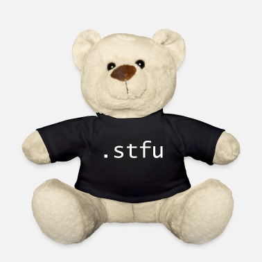 Shut The Fuck Up stfu - Shut the fuck up - Teddy Bear