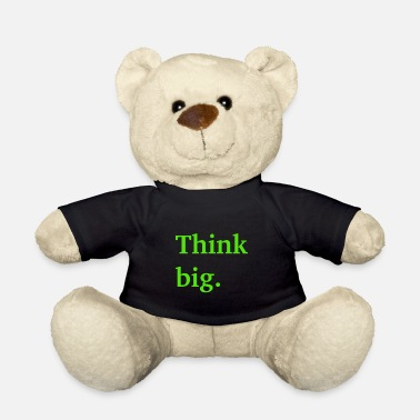 Think big. - Teddybär