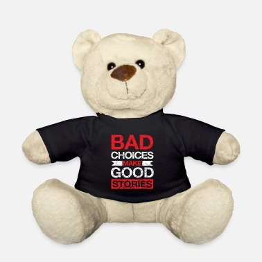 Laughing Bad Choices make Good Stories - Teddybär