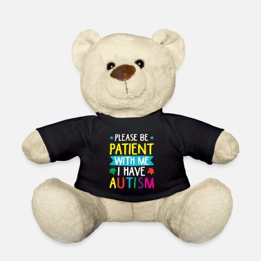 Autism Please be patient with me. Autism - Teddy Bear