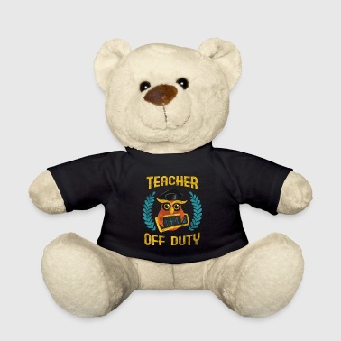 TEACHER OFF DUTY - Teddy Bear