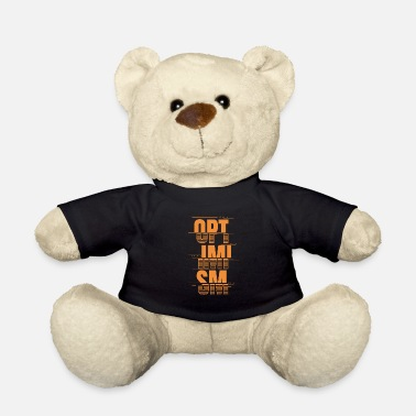 Optimism Optimism - optimism - Teddy Bear