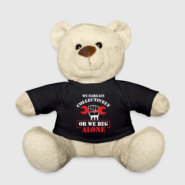 Collective Bargaining Pro Labor Union Worker Protest Dark - Teddy Bear