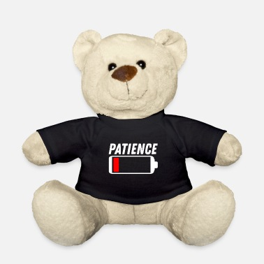 Patience patience - Teddy Bear