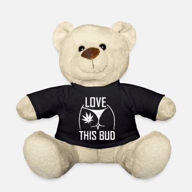Bud Weed Love Bud - Teddy Bear