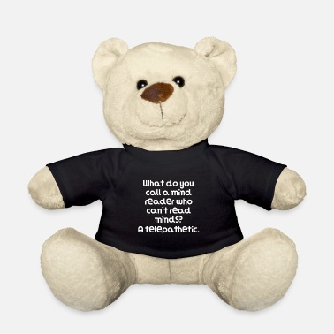 Mind-reader Funny Pun Joke What do you call a mind reader who - Teddy Bear