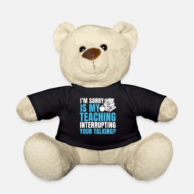Dads Is My Teaching Interrupting Your Talk Teacher Gift - Teddy Bear