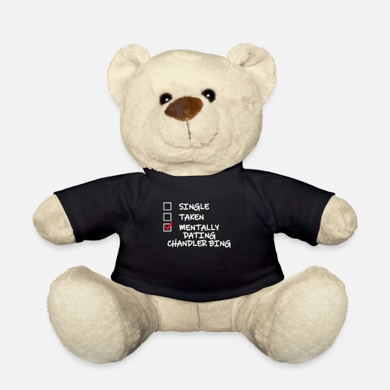 Quotes Teddy Bear Toys - Single Taken Mentally Dating Chandler Bing Funny - Teddy Bear black