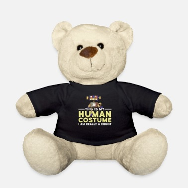 Aesthetics This Is My Human Costume I'm Really A Robot Funny - Teddy Bear
