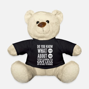 Positive Do You Know What Is Great About Aging? - Funny Sar - Teddy Bear