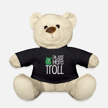Troll I'm Just Here Troll Nerd - Teddy Bear
