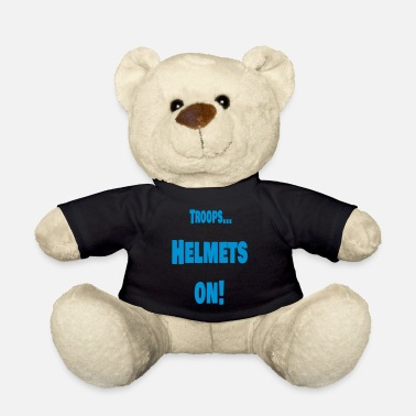 Troops Troops ... Helmets on! - Teddy Bear