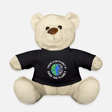 Careful There Is No Planet B Save The Planet Sustainable - Teddy Bear