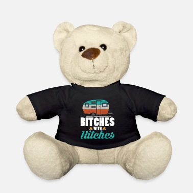 Funny Camping Lovers Bitches With Hitches Funny Camping Lovers Girls - Teddy Bear