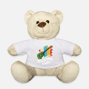 Guitar Born To Play Guitar Say Guitarist Gift - Teddy Bear