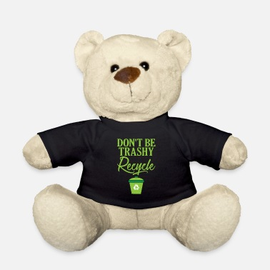 Ecofriendly Don't Be Trashy Recycle Ecofriendly - Teddy Bear
