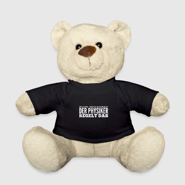 Physicist Shirt - The physicist fixes that - Teddy Bear