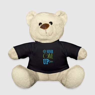 Never give up not giving up persevere text - Teddy Bear
